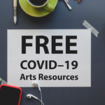 FREE COVID-19 Arts Resources